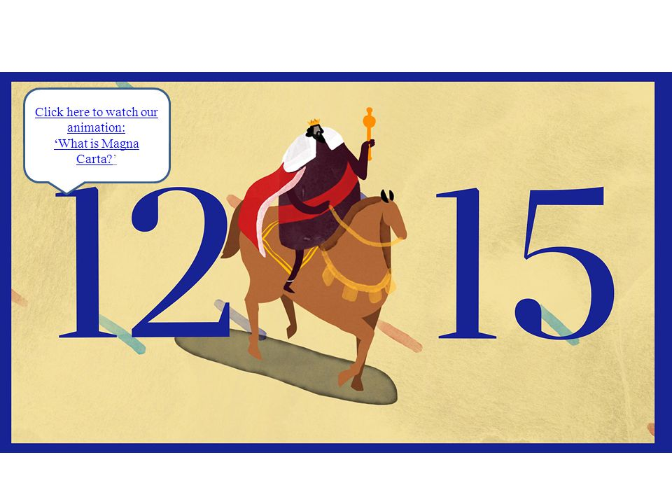 Click here to watch our animation: 'What is Magna Carta 'What is Magna Carta '