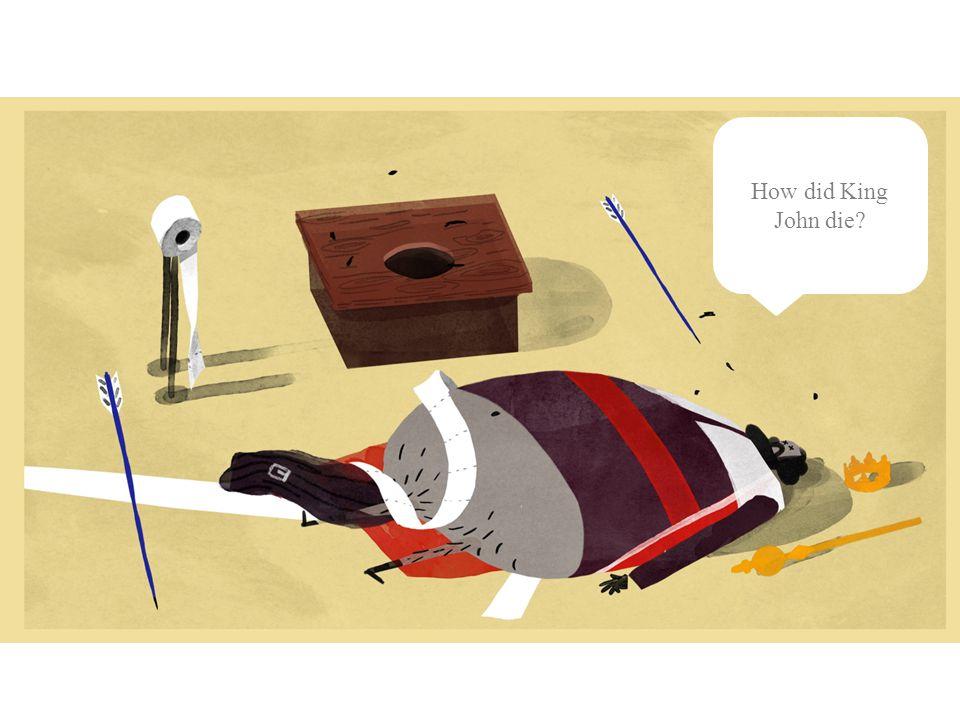 How did King John die?