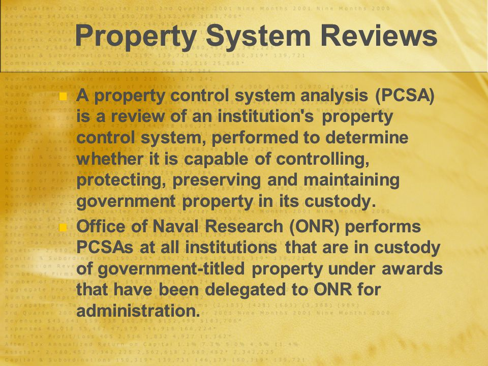 Property System Reviews A property control system analysis (PCSA) is a review of an institution s property control system, performed to determine whether it is capable of controlling, protecting, preserving and maintaining government property in its custody.