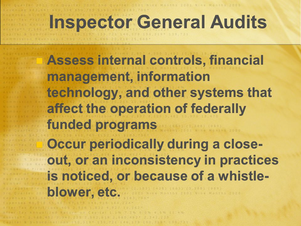 Inspector General Investigations Differ from IG audits as to intensity No prior notice Generally come with subpoena in hand Have badges and guns; Immediately contact your legal counsel Typically a result of a whistle-blower Differ from IG audits as to intensity No prior notice Generally come with subpoena in hand Have badges and guns; Immediately contact your legal counsel Typically a result of a whistle-blower