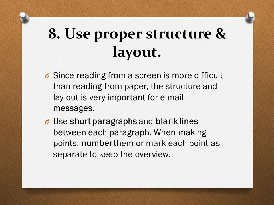 8. Use proper structure & layout. O Since reading from a screen is more difficult than reading from paper, the structure and lay out is very important