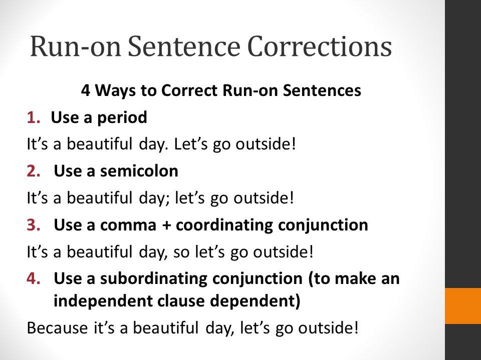 Run-On Correction Practice Correct the following run-on sentences.