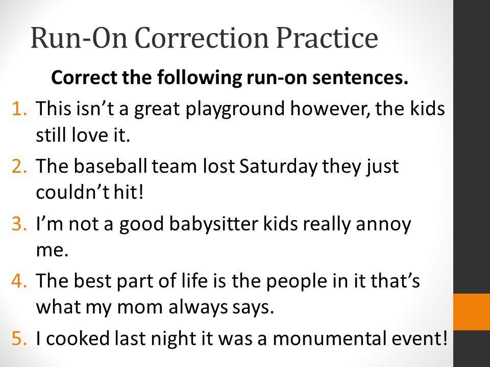 Run-On Correction Answers Correct the following run-on sentences.