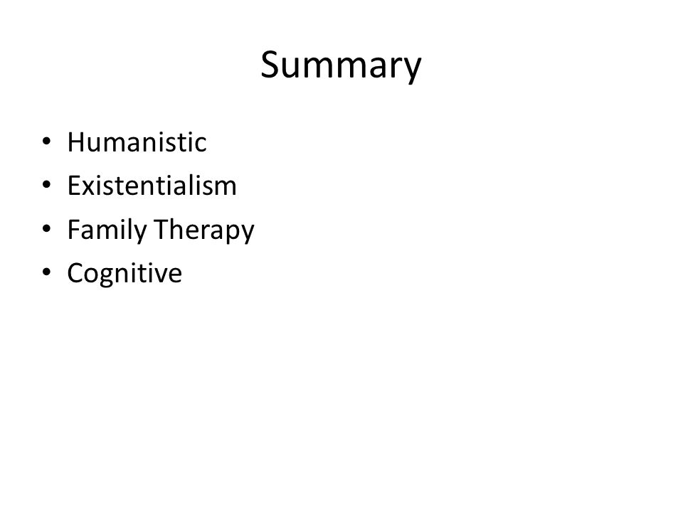 Summary Humanistic Existentialism Family Therapy Cognitive