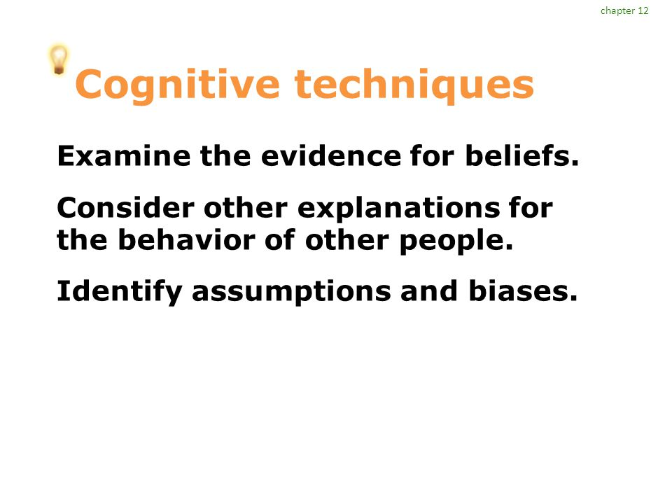Cognitive techniques Examine the evidence for beliefs.