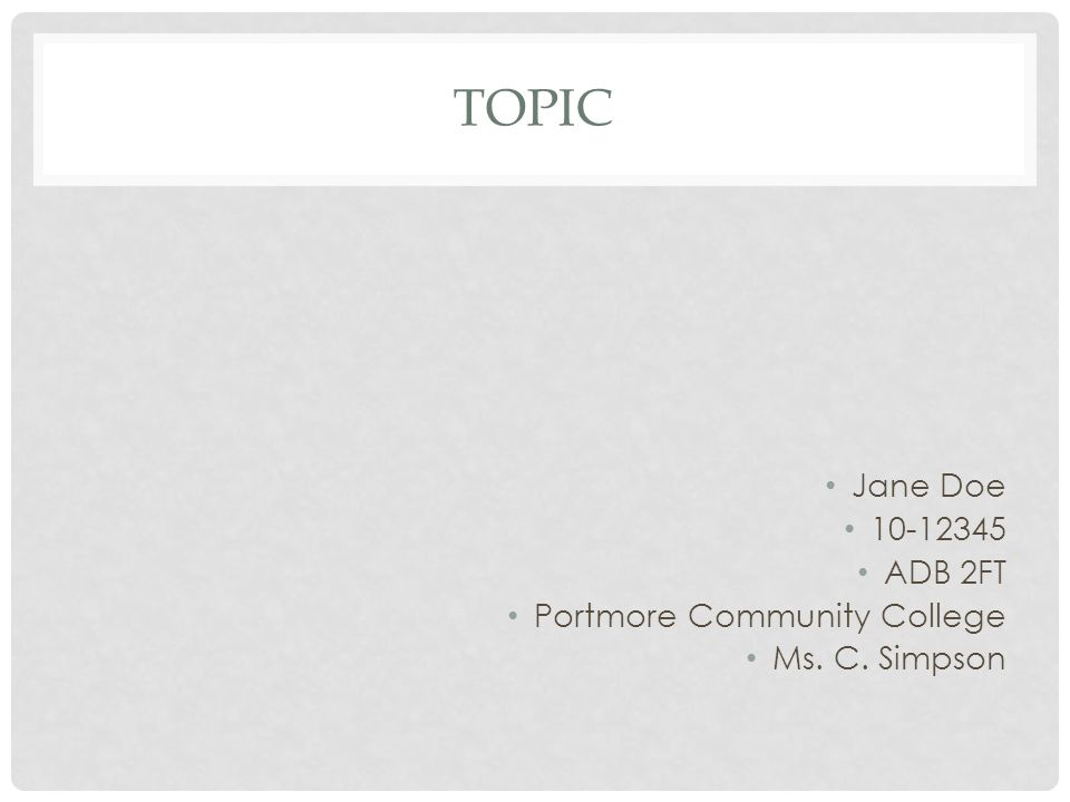 TOPIC Jane Doe 10-12345 ADB 2FT Portmore Community College Ms. C. Simpson