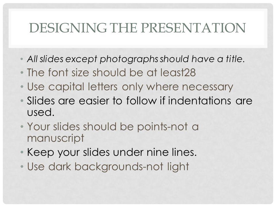 DESIGNING THE PRESENTATION All slides except photographs should have a title.
