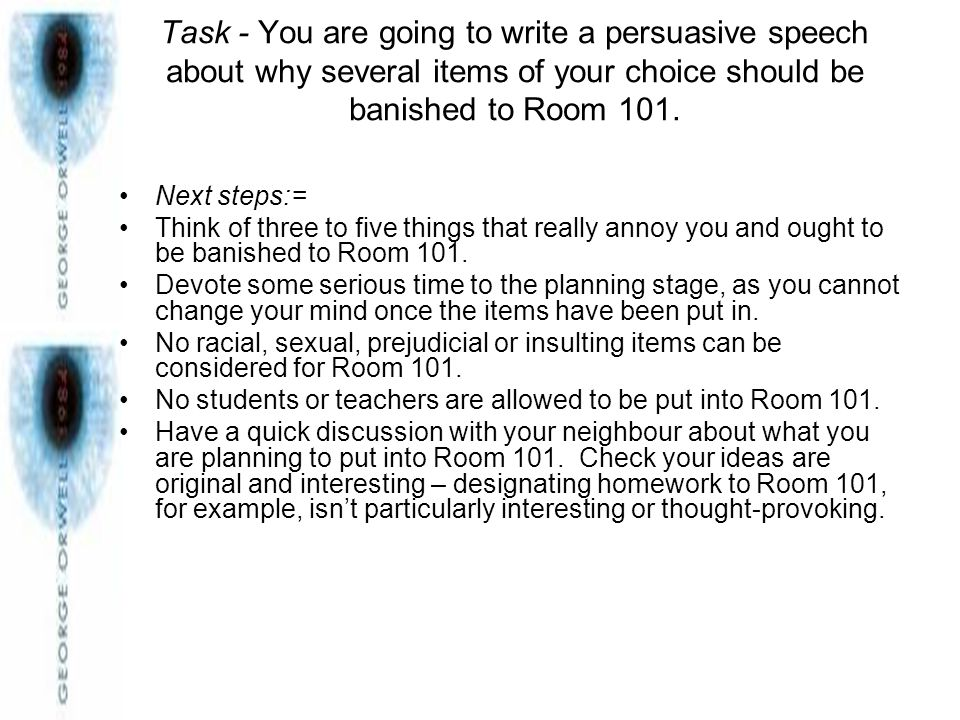 Task - You are going to write a persuasive speech about why several items of your choice should be banished to Room 101.