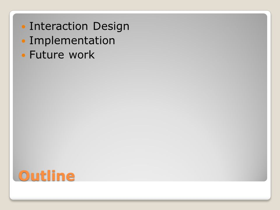 Outline Interaction Design Implementation Future work