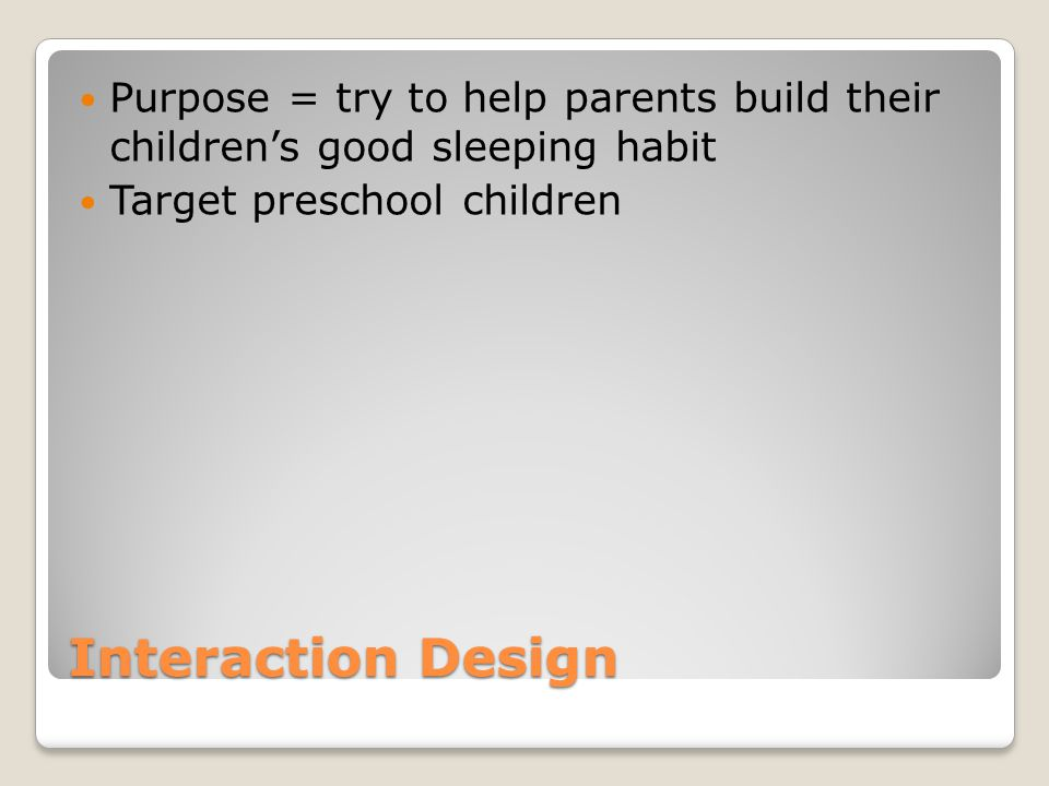 Interaction Design Purpose = try to help parents build their children's good sleeping habit Target preschool children
