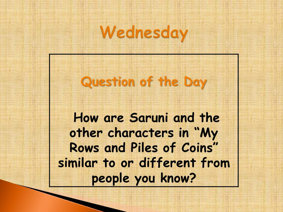 "Question of the Day How are Saruni and the other characters in ""My Rows and Piles of Coins"" similar to or different from people you know?"