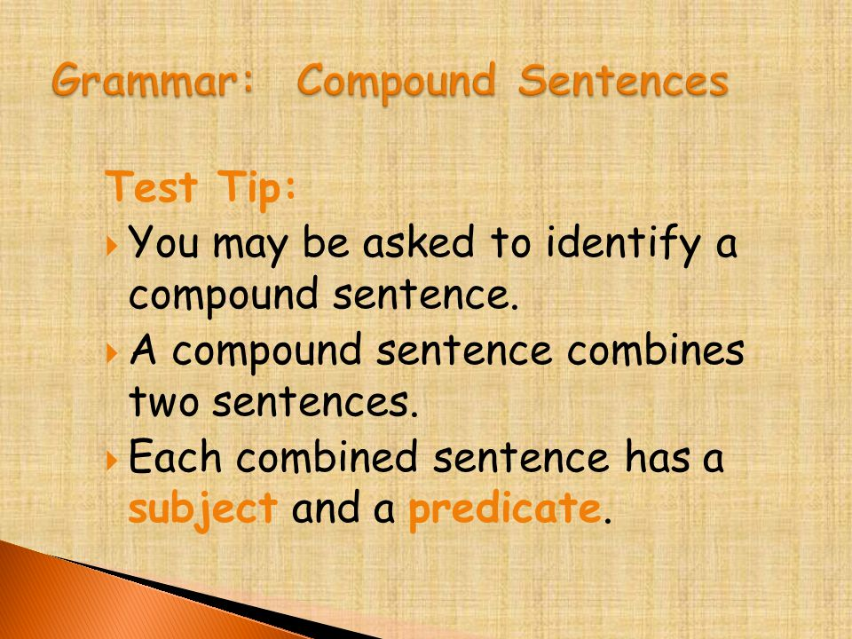 Test Tip:  You may be asked to identify a compound sentence.