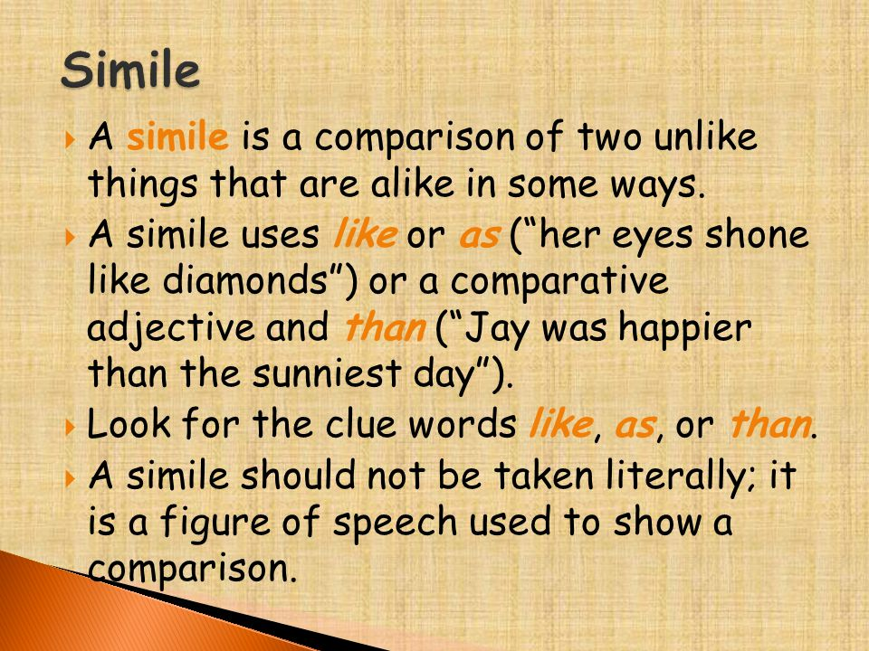 " A simile is a comparison of two unlike things that are alike in some ways.  A simile uses like or as (""her eyes shone like diamonds"") or a comparat"