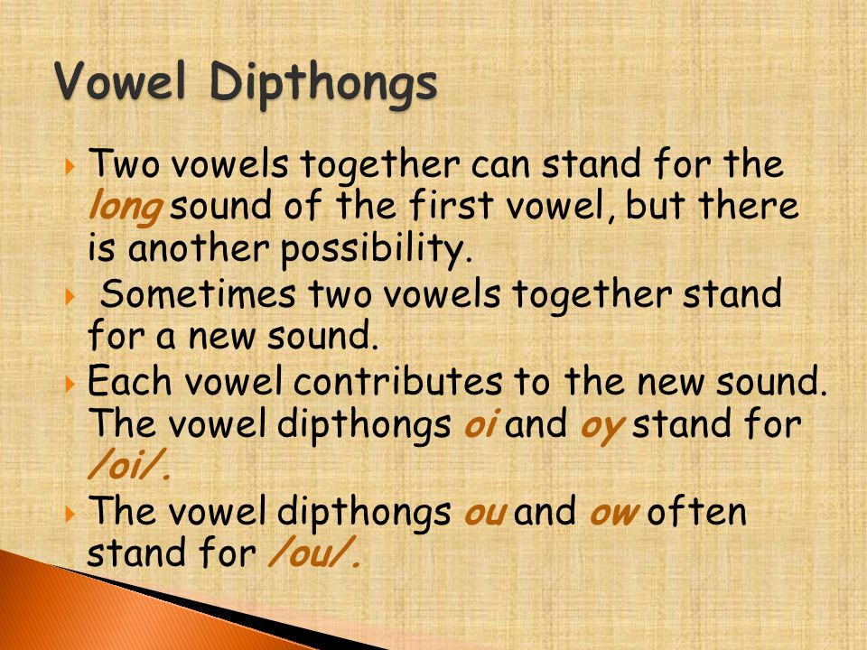  Two vowels together can stand for the long sound of the first vowel, but there is another possibility.  Sometimes two vowels together stand for a n