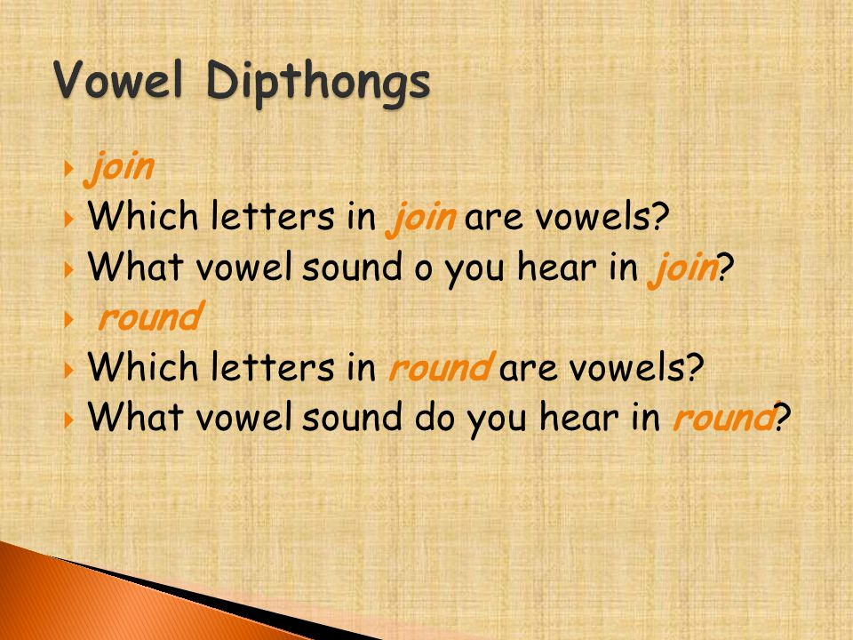  join  Which letters in join are vowels?  What vowel sound o you hear in join?  round  Which letters in round are vowels?  What vowel sound do y