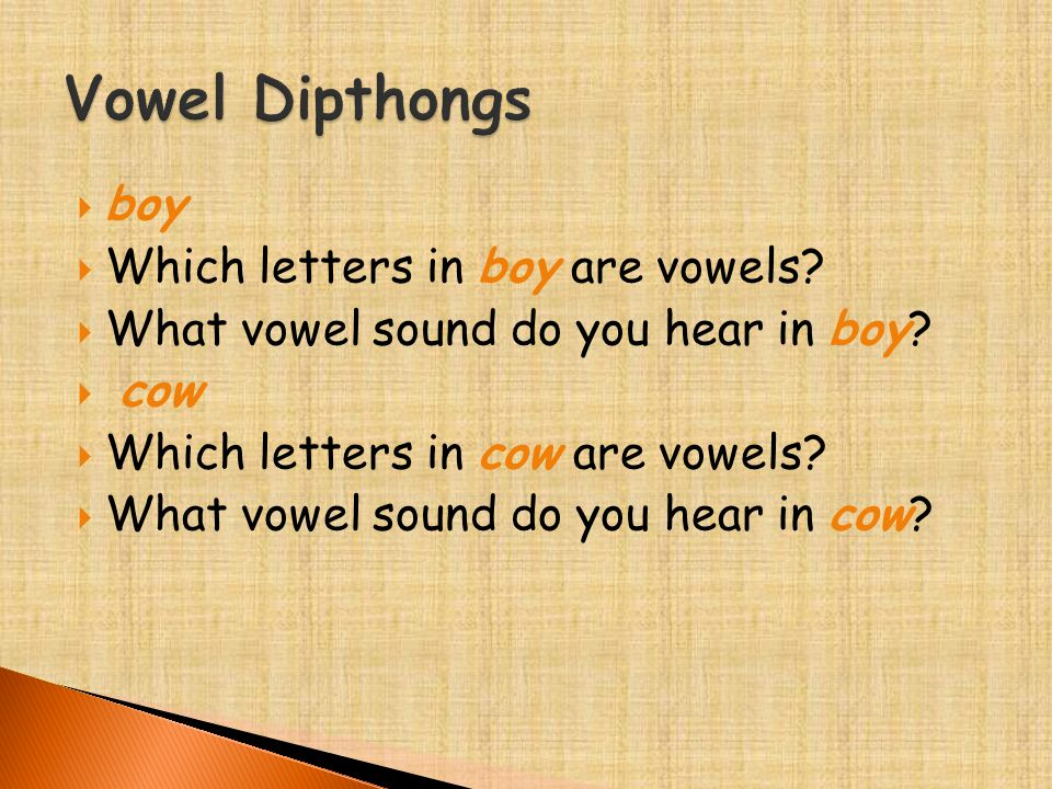  boy  Which letters in boy are vowels. What vowel sound do you hear in boy.
