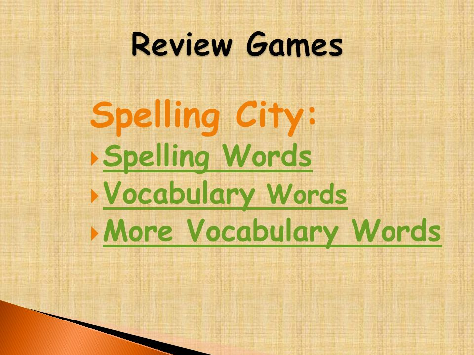 Spelling City:  Spelling Words Spelling Words  Vocabulary Words Vocabulary Words  More Vocabulary Words More Vocabulary Words
