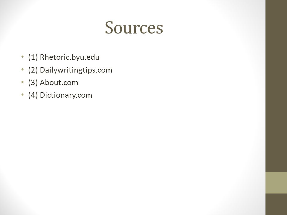 Sources (1) Rhetoric.byu.edu (2) Dailywritingtips.com (3) About.com (4) Dictionary.com
