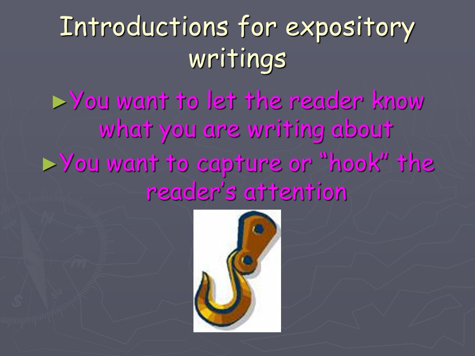 Introductions for expository writings ► You want to let the reader know what you are writing about ► You want to capture or hook the reader's attention