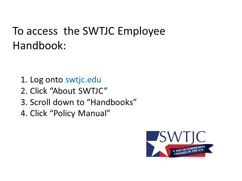 To access the SWTJC Employee Handbook: 1. Log onto swtjc.edu 2.
