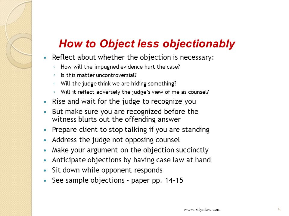 Reflect about whether the objection is necessary: ◦ How will the impugned evidence hurt the case.