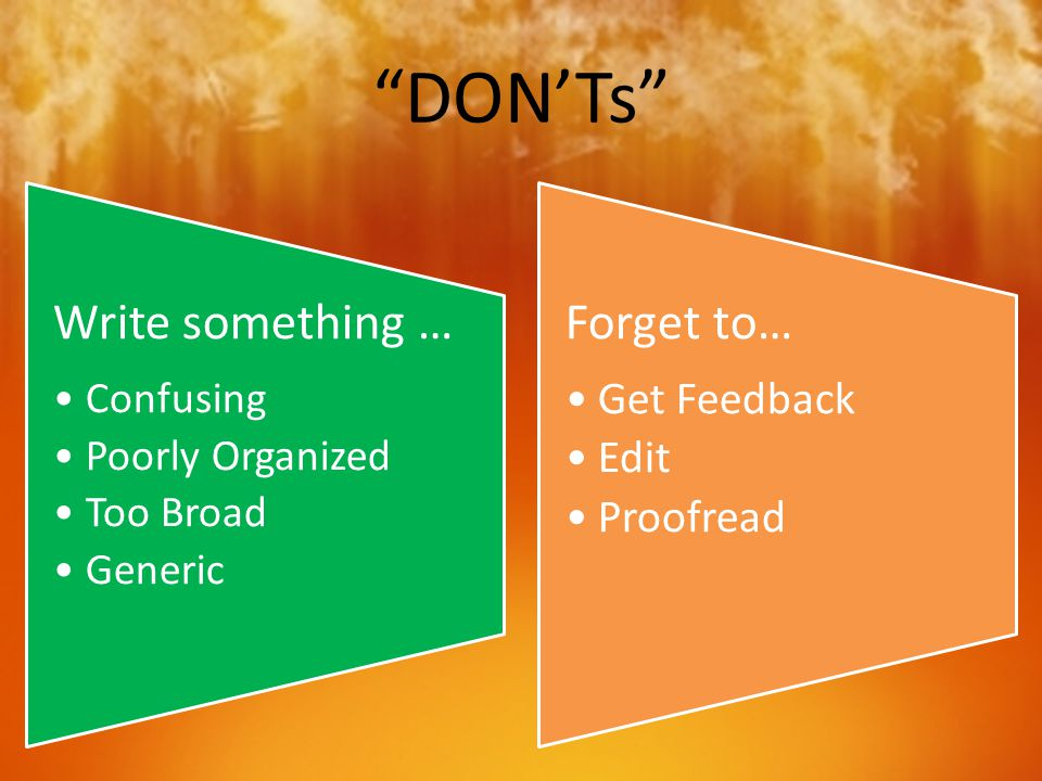 """DON'Ts"" Write something … Confusing Poorly Organized Too Broad Generic Forget to… Get Feedback Edit Proofread"