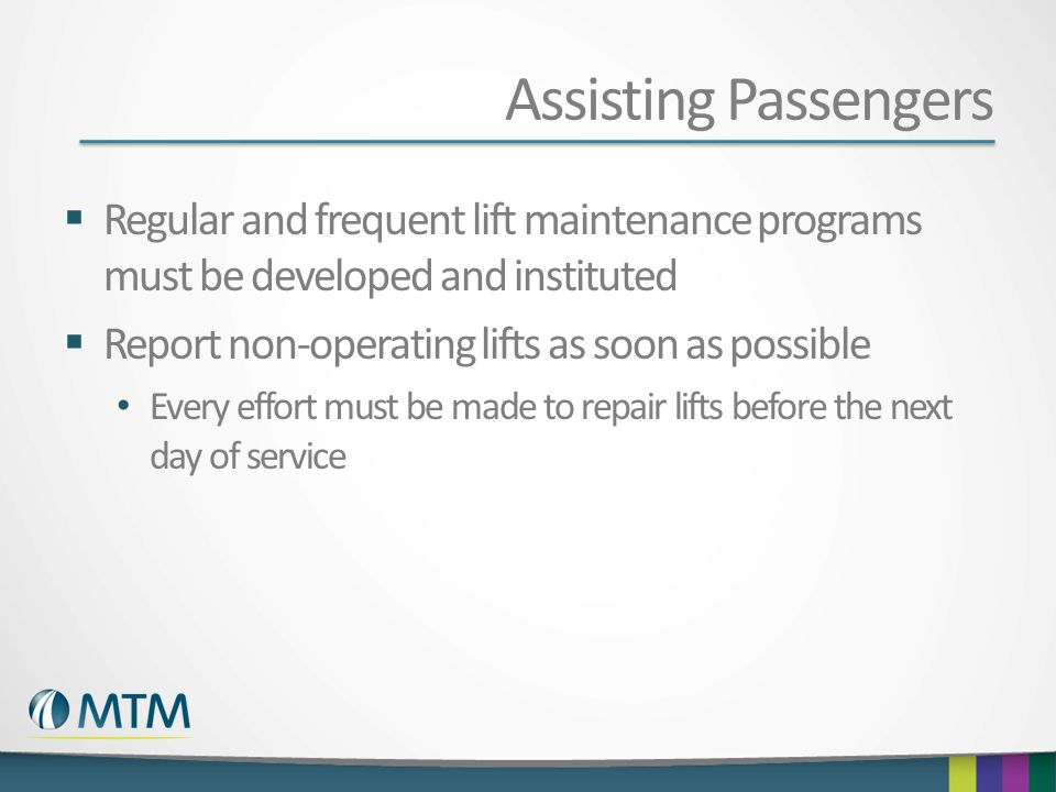 Assisting Passengers  Regular and frequent lift maintenance programs must be developed and instituted  Report non-operating lifts as soon as possibl