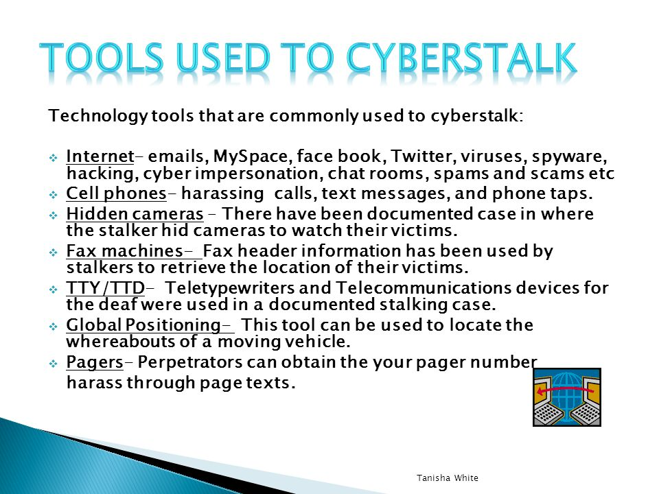 Cyberstalking – is the use of the internet or other electronic means to stalk someone.