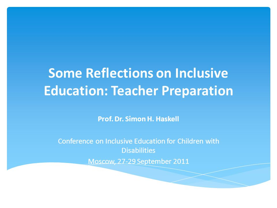 Some Reflections on Inclusive Education: Teacher Preparation Prof. Dr. Simon H. Haskell Conference on Inclusive Education for Children with Disabiliti