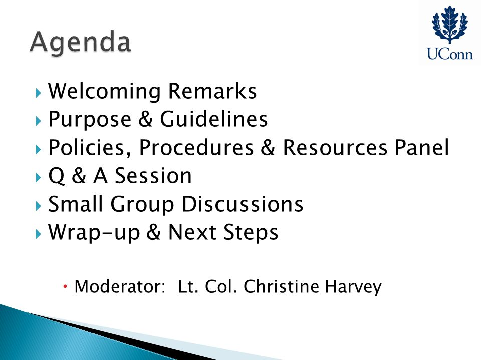  Welcoming Remarks  Purpose & Guidelines  Policies, Procedures & Resources Panel  Q & A Session  Small Group Discussions  Wrap-up & Next Steps  Moderator: Lt.