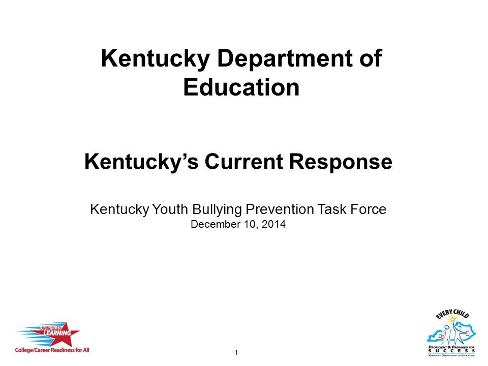 1 Kentucky Department of Education Kentucky's Current Response Kentucky Youth Bullying Prevention Task Force December 10, 2014