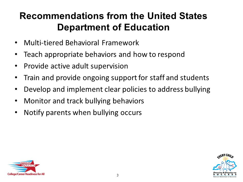 3 Recommendations from the United States Department of Education Multi-tiered Behavioral Framework Teach appropriate behaviors and how to respond Prov