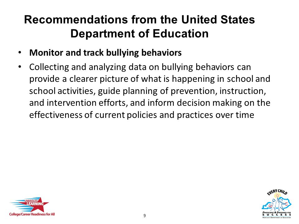 9 Recommendations from the United States Department of Education Monitor and track bullying behaviors Collecting and analyzing data on bullying behavi