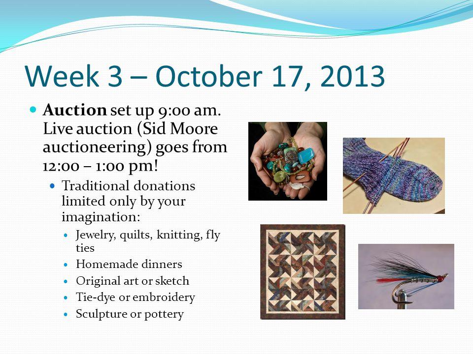 Week 3 – October 17, 2013 Auction set up 9:00 am.