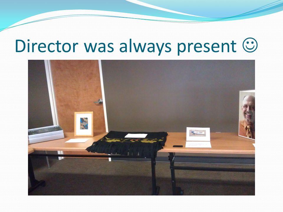 Director was always present