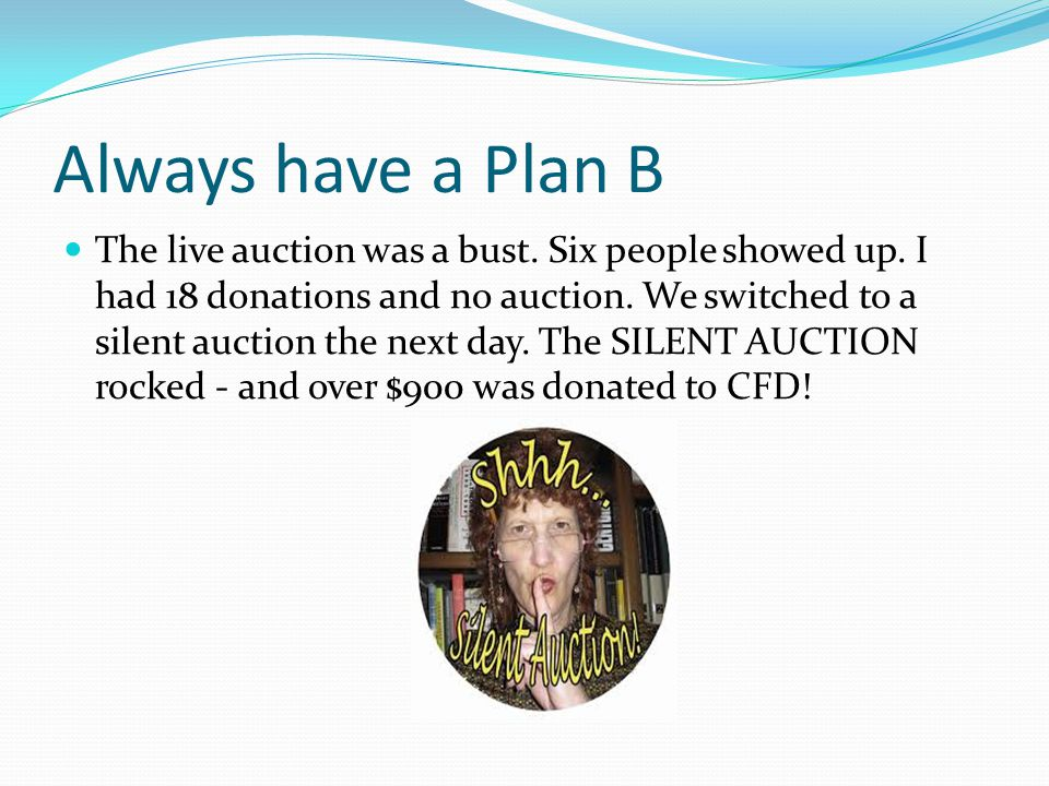 Always have a Plan B The live auction was a bust.Six people showed up.