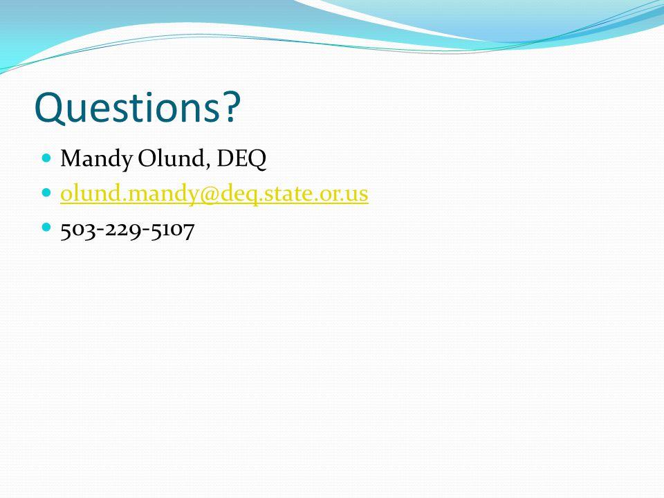 Questions Mandy Olund, DEQ olund.mandy@deq.state.or.us 503-229-5107