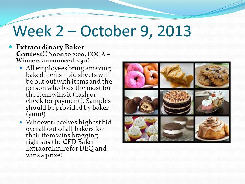 Week 2 – October 9, 2013 Extraordinary Baker Contest!.