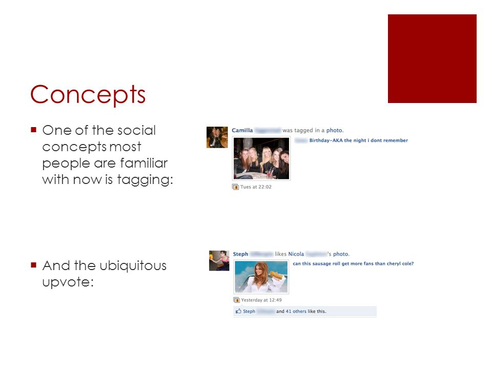 Concepts  One of the social concepts most people are familiar with now is tagging:  And the ubiquitous upvote: