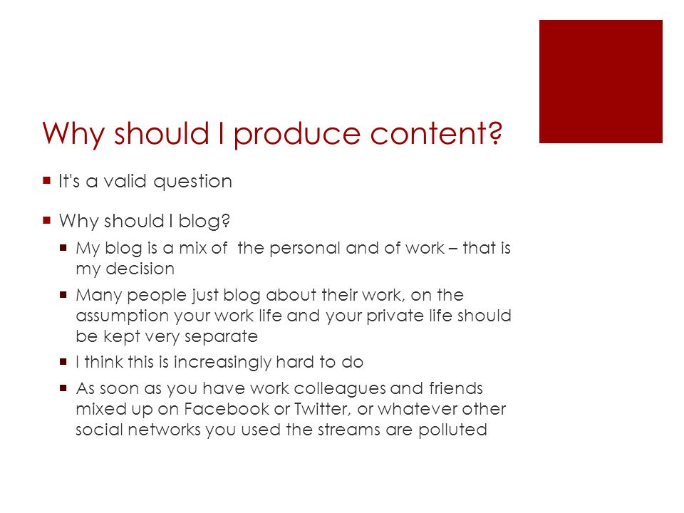 Why should I produce content. It s a valid question  Why should I blog.