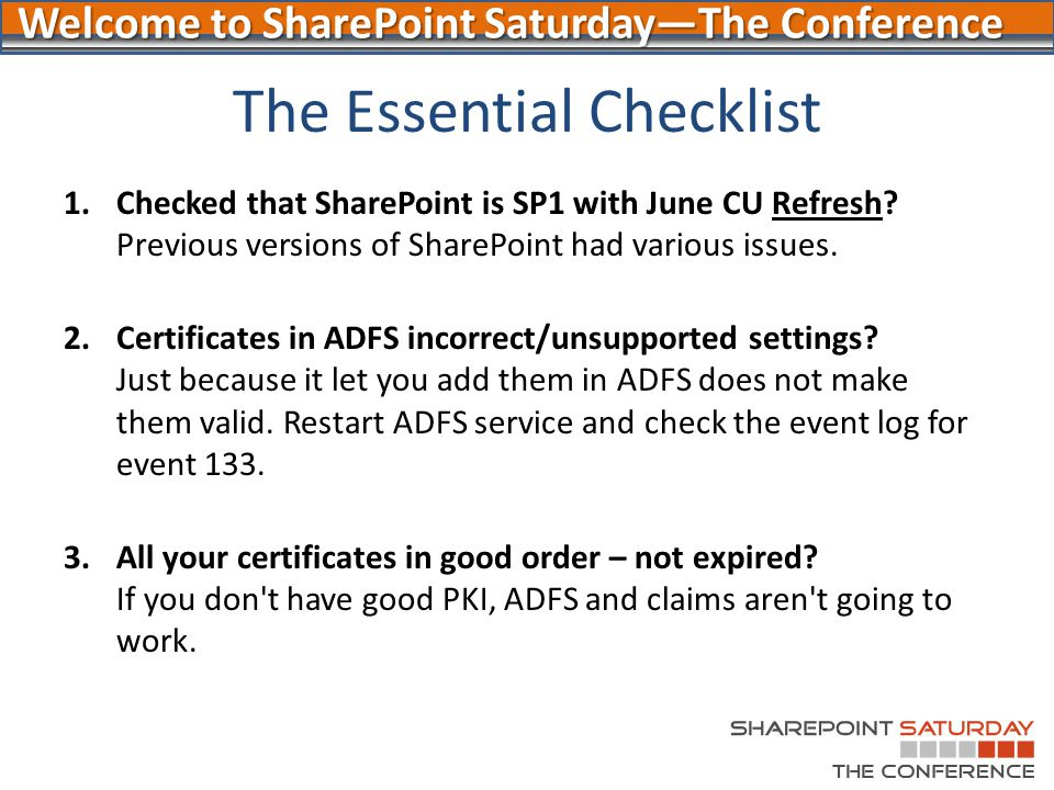 Welcome to SharePoint Saturday—The Conference The Essential Checklist 1.Checked that SharePoint is SP1 with June CU Refresh? Previous versions of Shar