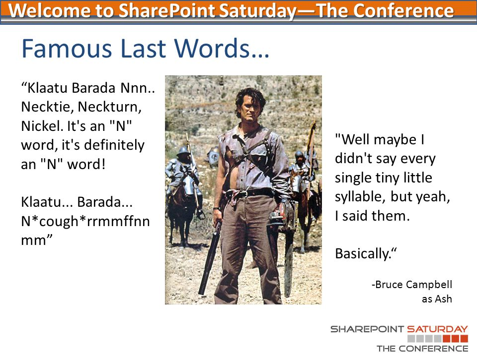 "Welcome to SharePoint Saturday—The Conference Famous Last Words… ""Klaatu Barada Nnn.. Necktie, Neckturn, Nickel. It's an"