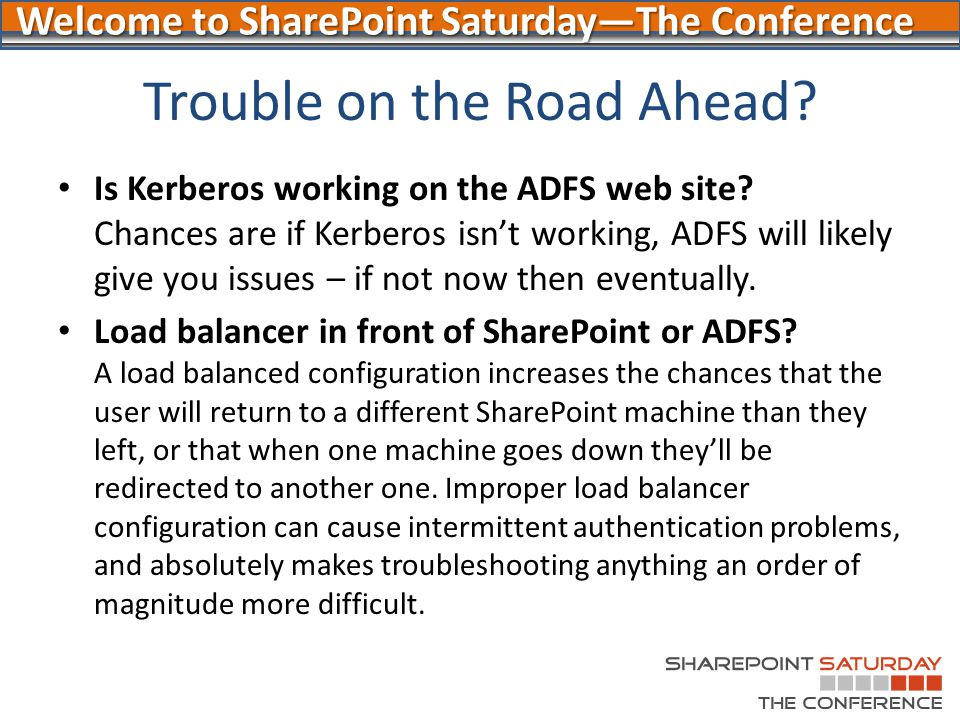 Welcome to SharePoint Saturday—The Conference Trouble on the Road Ahead? Is Kerberos working on the ADFS web site? Chances are if Kerberos isn't worki