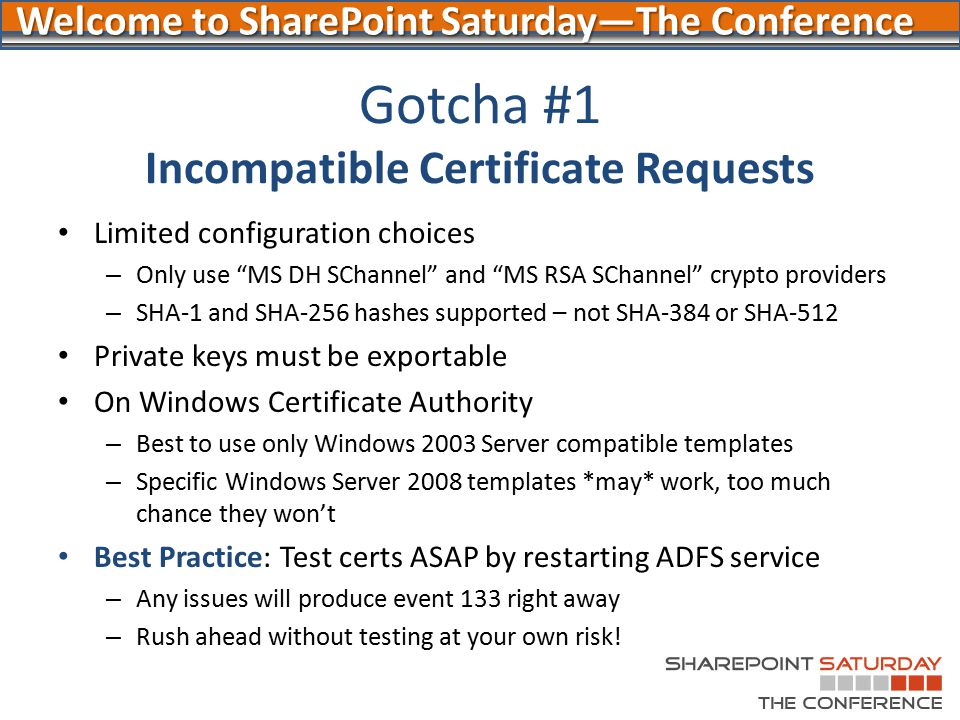 "Welcome to SharePoint Saturday—The Conference Gotcha #1 Incompatible Certificate Requests Limited configuration choices – Only use ""MS DH SChannel"" an"
