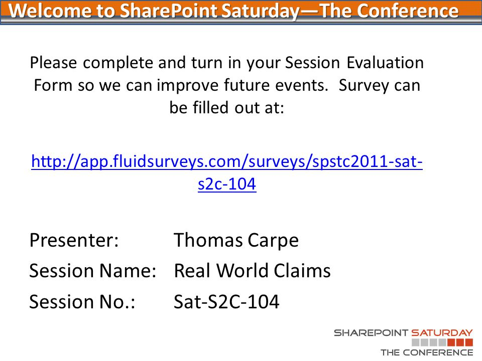 Welcome to SharePoint Saturday—The Conference Session Evaluation Please complete and turn in your Session Evaluation Form so we can improve future eve