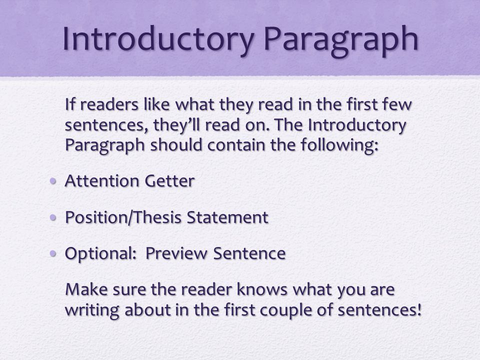 Introductory Paragraph If readers like what they read in the first few sentences, they'll read on.