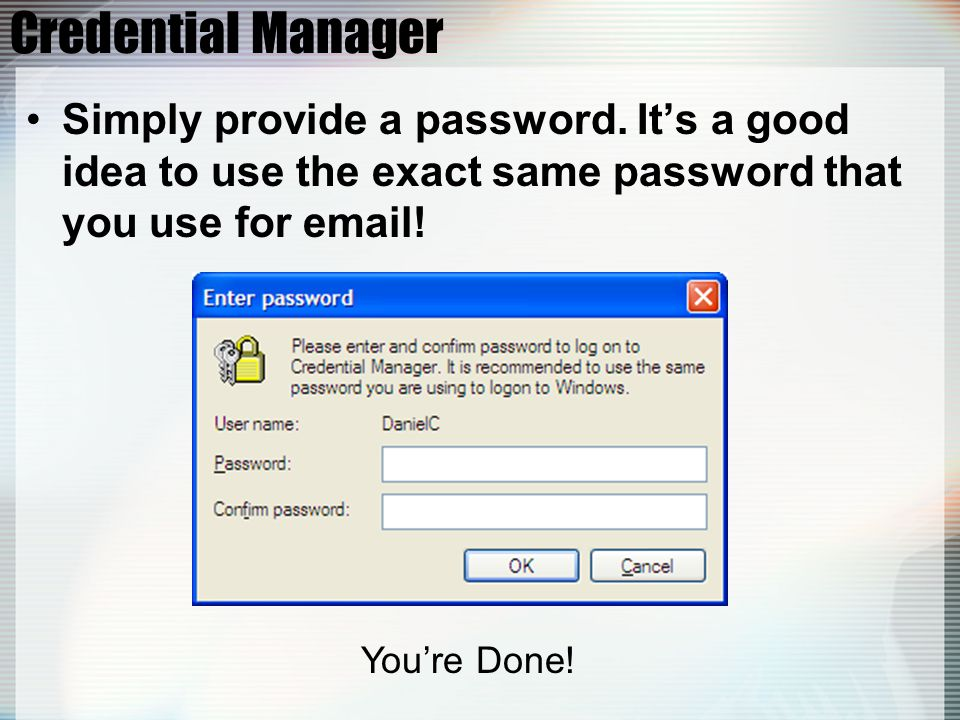 Credential Manager Simply provide a password.