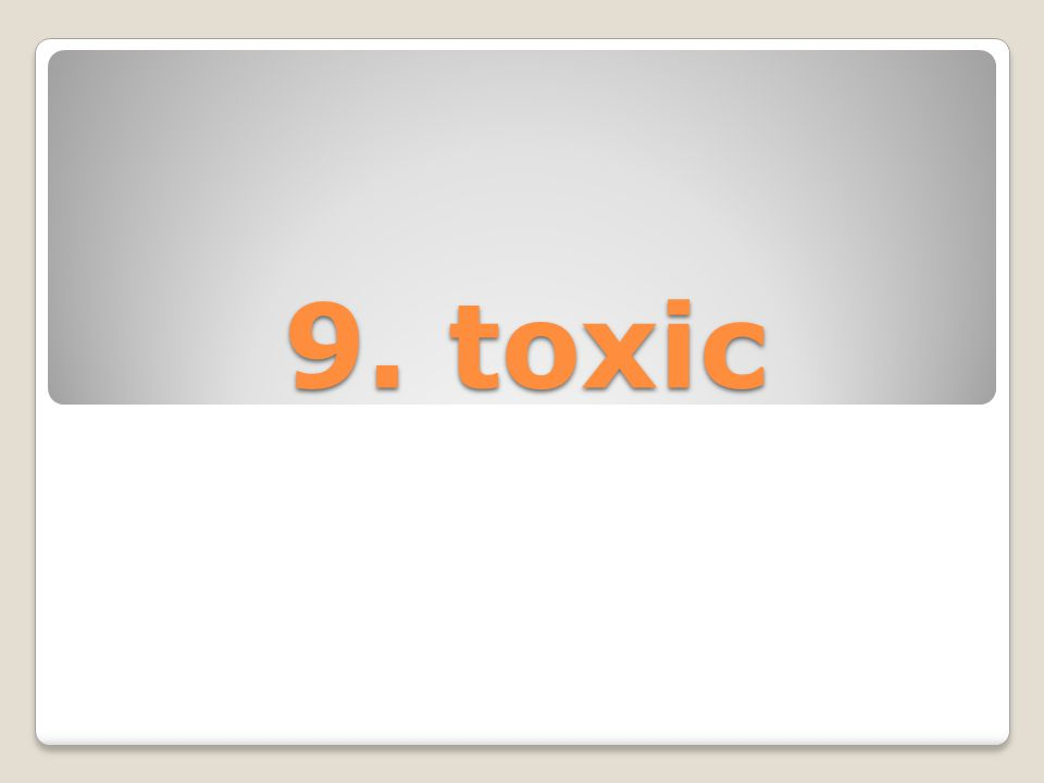 9. toxic