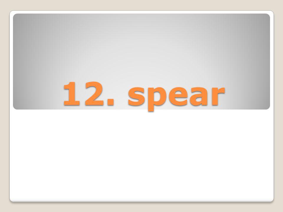 12. spear