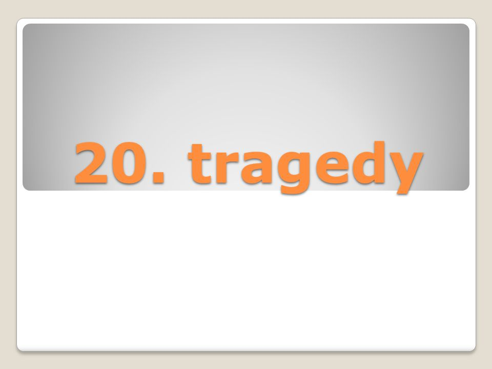 20. tragedy